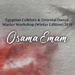 Egyptian Folklore & Oriental Dance Master Workshop (Winter Edition) 2019 - Osama Emam
